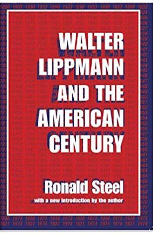 Walter Lippmann and the American Century Ronald Steel