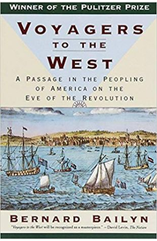 Voyagers to the West: A Passage in the Peopling of America on the Eve of the Revolution Bernard Bailyn