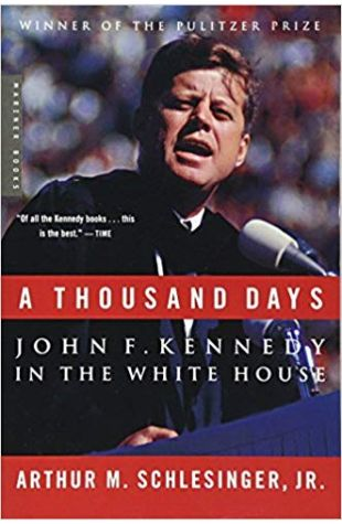 A Thousand Days: John F. Kennedy in the White House Arthur M. Schlesinger, Jr.