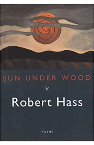 Sun Under Wood Robert Hass