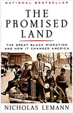 The Promised Land: The Great Black Migration and How It Changed America Nicholas Lemann