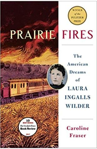Prairie Fires: The American Dreams of Laura Ingalls Wilder Caroline Fraser