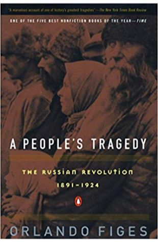 A People's Tragedy: A History of the Russian Revolution Orlando Figes