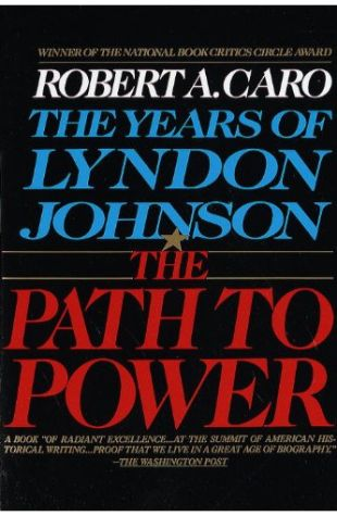 The Path to Power: The Years of Lyndon Johnson Robert A. Caro