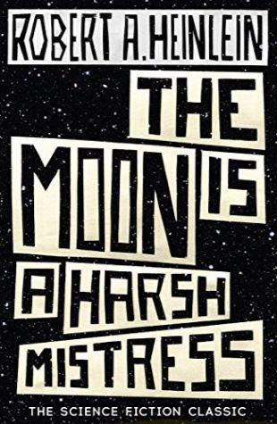 The Moon Is a Harsh Mistress Robert A. Heinlein