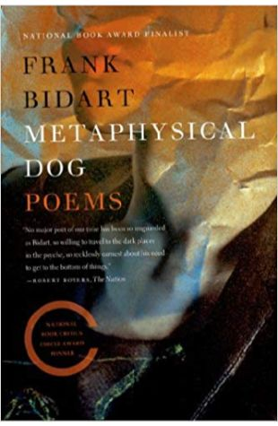 Metaphysical Dog Frank Bidart