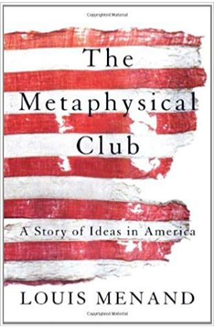 The Metaphysical Club: A Story of Ideas in America Louis Menand