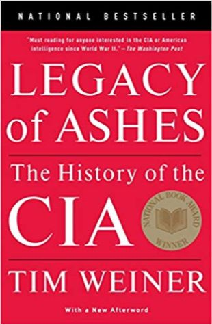 Legacy of Ashes: The History of the CIA Tim Weiner