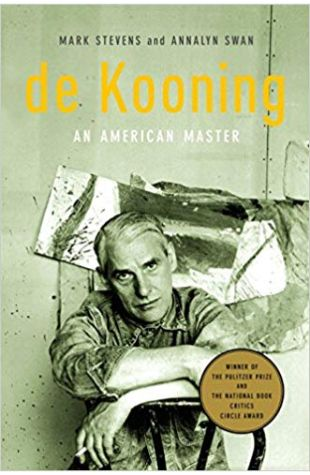 de Kooning: An American Master Mark Stevens and Annalyn Swan