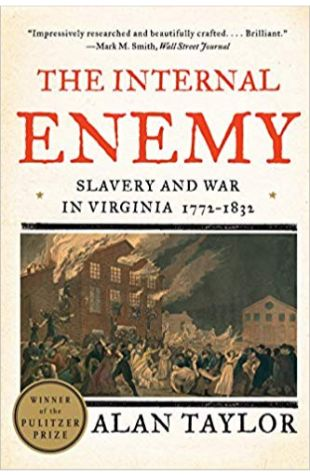 The Internal Enemy: Slavery and War in Virginia, 1772-1832 Alan Taylor