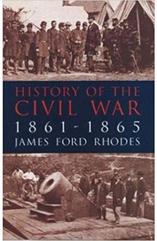 A History of the Civil War, 1861-1865 James Ford Rhodes