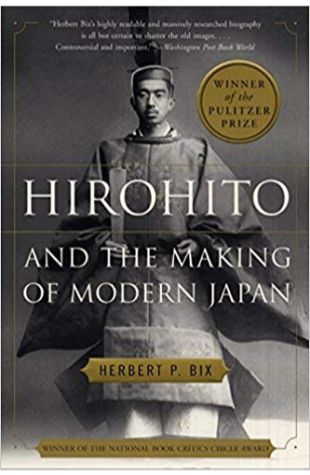 Hirohito and the Making of Modern Japan Herbert P. Bix