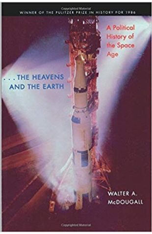 …The Heavens and the Earth: A Political History of the Space Age Walter A. McDougall