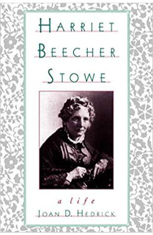 Harriet Beecher Stowe: A Life Joan D. Hedrick