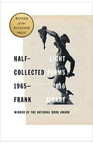 Half-Light: Collected Poems 1965-2016 Frank Bidart