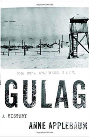 Gulag: A History Anne Applebaum