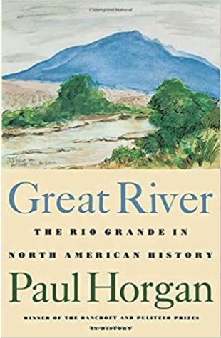 Great River: The Rio Grande in North American History Paul Horgan