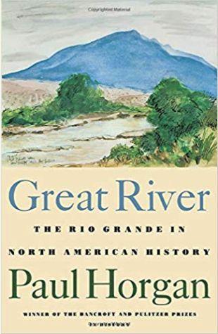 Great River: The Rio Grande in North American History Paul Horgan