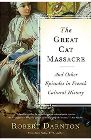The Great Cat Massacre and Other Episodes in French Cultural History Robert Darnton