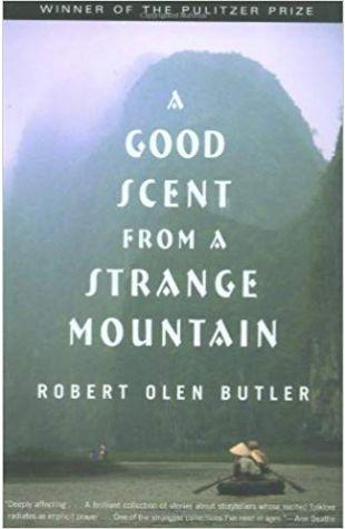 A Good Scent from a Strange Mountain Robert Olen Butler