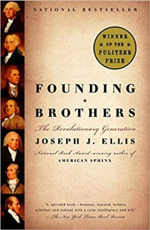 Founding Brothers: The Revolutionary Generation Joseph J. Ellis