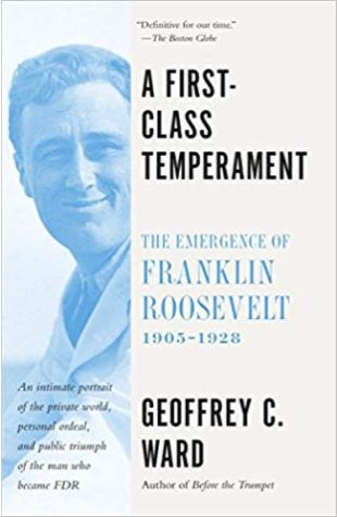 A First-Class Temperament: The Emergence of Franklin Roosevelt Geoffrey C. Ward
