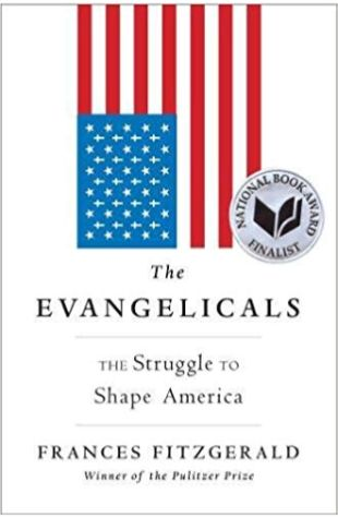 The Evangelicals: The Struggle to Shape America Frances FitzGerald