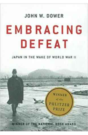 Embracing Defeat: Japan in the Wake of World War II John W. Dower