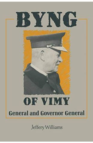 Byng of Vimy: General and Govenor General Jeffery Williams