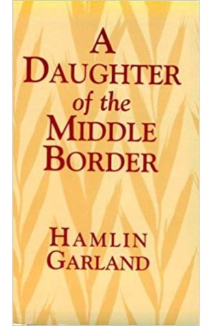 A Daughter of the Middle Border Hamlin Garland