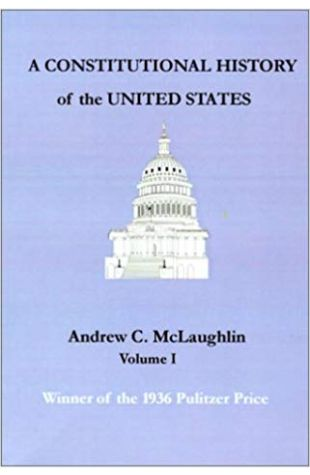 A Constitutional History of the United States Andrew C. McLaughlin