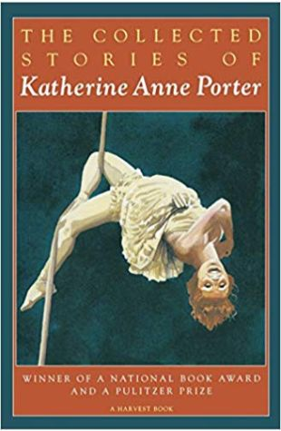 The Collected Stories of Katherine Anne Porter Katherine Anne Porter