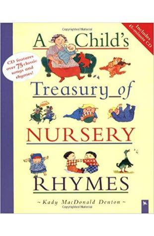 A Child's Treasury of Nursery Rhymes Kady MacDonald Denton