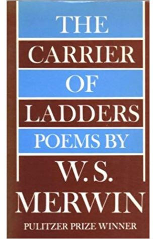 The Carrier of Ladders W. S. Merwin