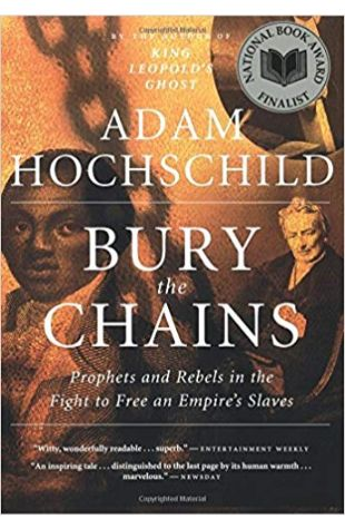 Bury the Chains: Prophets and Rebels in the Fight to Free an Empire's Slaves Adam Hochschild