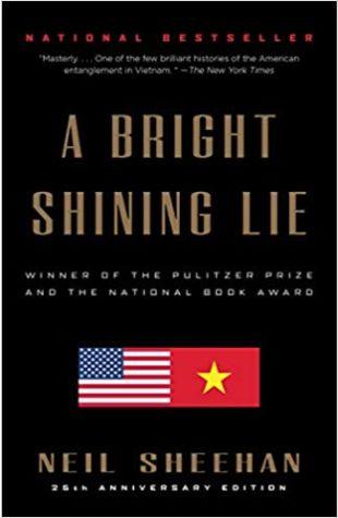 A Bright Shining Lie: John Paul Vann and America in Vietnam Neil Sheehan