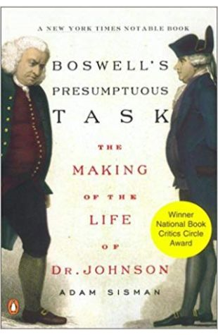 Boswell's Presumptuous Task: The Making of the Life of Dr. Johnson Adam Sisman