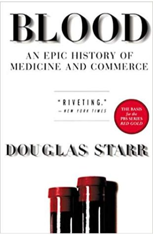 Blood: An Epic History of Medicine and Commerce Douglas Starr