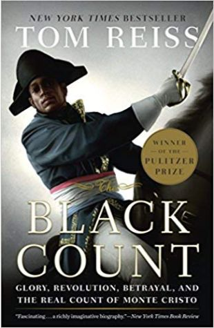 The Black Count: Glory, Revolution, Betrayal, and the Real Count of Monte Cristo Tom Reiss
