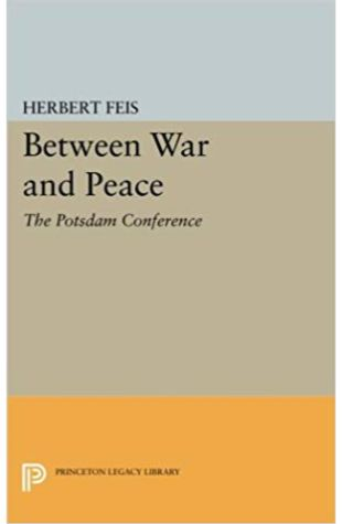 Between War and Peace: The Potsdam Conference Herbert Feis