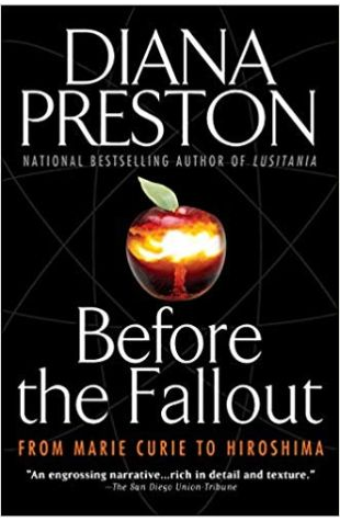Before The Fallout: From Marie Curie to Hiroshima Diana Preston