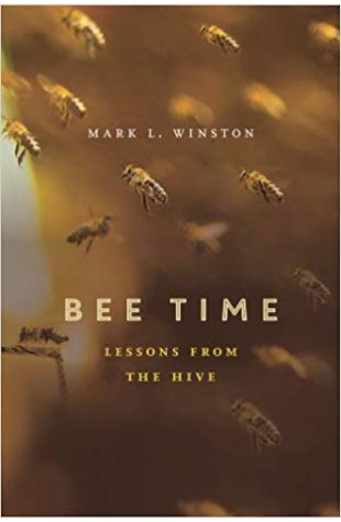 Bee Time: Lessons from the Hive Mark L. Winston