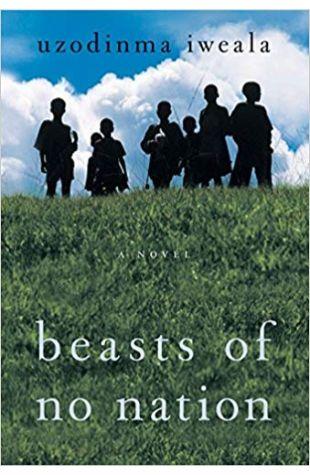 Beasts of No Nation: A Novel Uzodinma Iweala