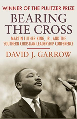 Bearing the Cross: Martin Luther King Jr. and the Southern Christian Leadership Conference David J. Garrow