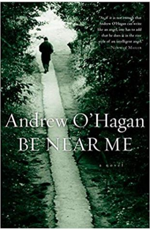 Be Near Me: A Novel Andrew O'Hagan