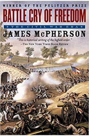 Battle Cry of Freedom: The Civil War Era James M. McPherson