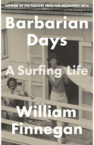 Barbarian Days: A Surfing Life William Finnegan