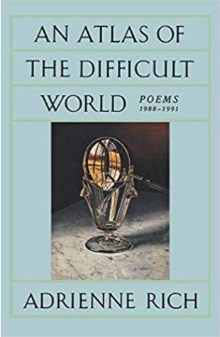 An Atlas of the Difficult World Adrienne Rich