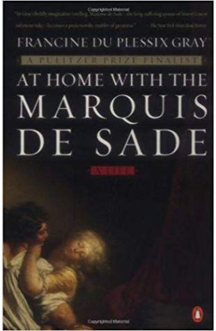 At Home with the Marquis de Sade: A Life