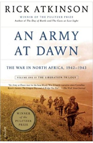 An Army at Dawn: The War in North Africa 1942–1943 Rick Atkinson